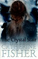 The crystal stair / Catherine Fisher