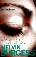 Persist / Melvin Burgess ; with illustrations by Cathy Brett