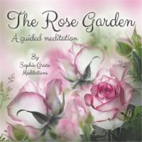 The rose garden : a guided meditation