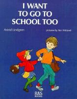 I want to go to school too / Astrid Lindgren ; pictures by Ilon Wikland ; translated by Barbara Lucas