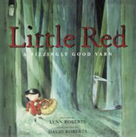 Little Red : a fizzlingly good yarn / retold by Lynn Roberts ; illustrated by David Roberts